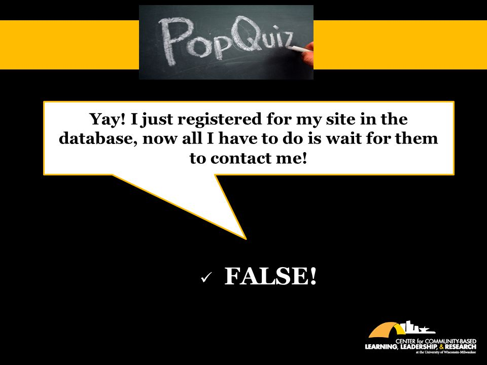 FALSE! Yay! I just registered for my site in the database, now all I have to do is wait for them to contact me!
