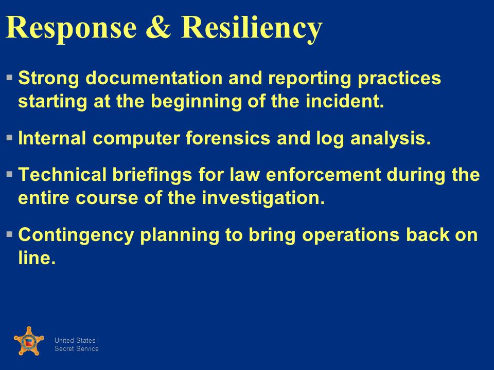 Response & Resiliency Strong documentation and reporting practices starting at the beginning of the incident.