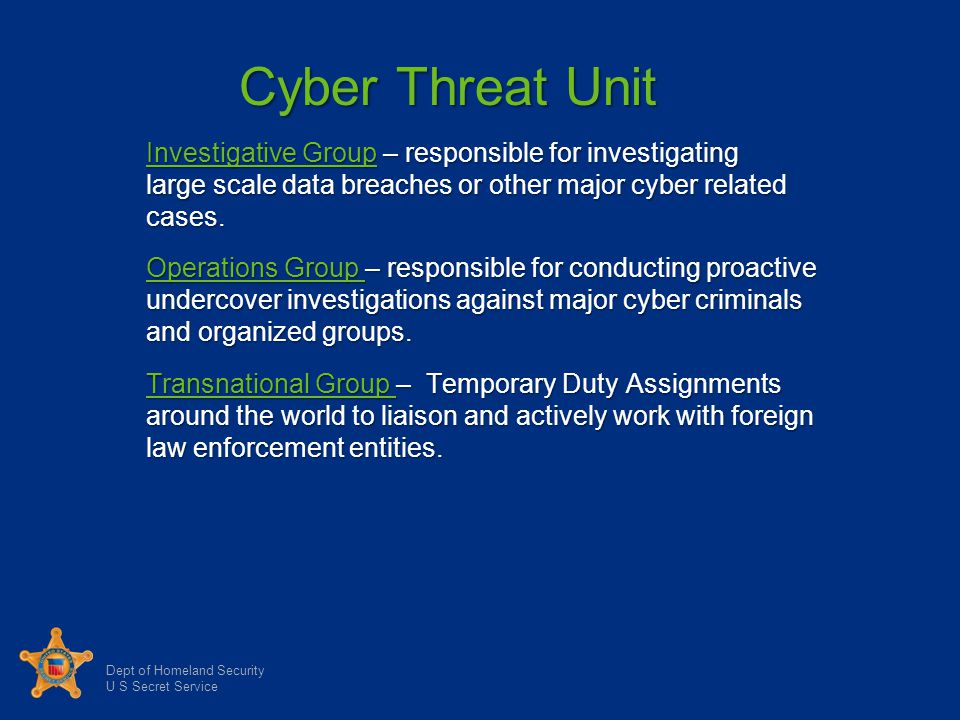 Cyber Threat Unit Investigative Group – responsible for investigating large scale data breaches or other major cyber related cases.