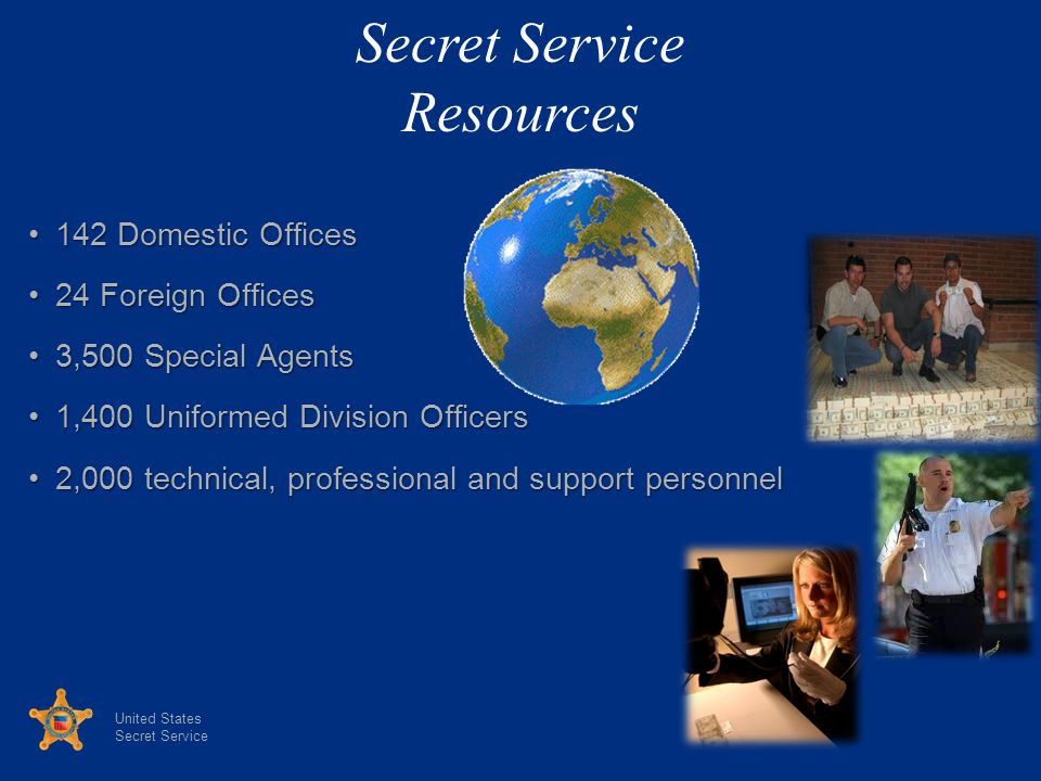 Secret Service Resources 142 Domestic Offices 24 Foreign Offices