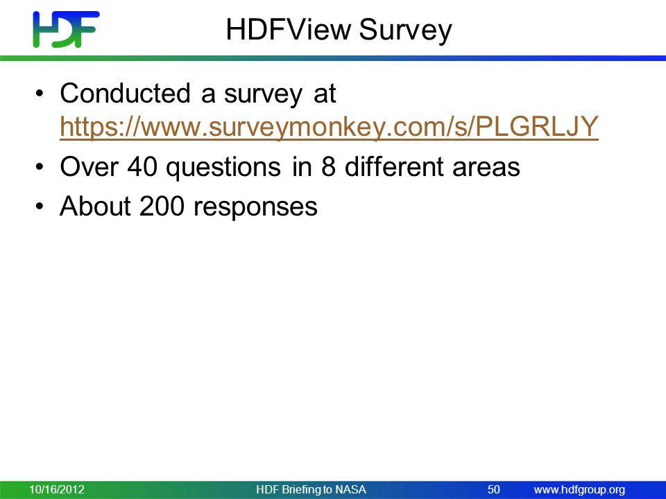 HDFView Survey Conducted a survey at https://www.surveymonkey.com/s/PLGRLJY. Over 40 questions in 8 different areas.