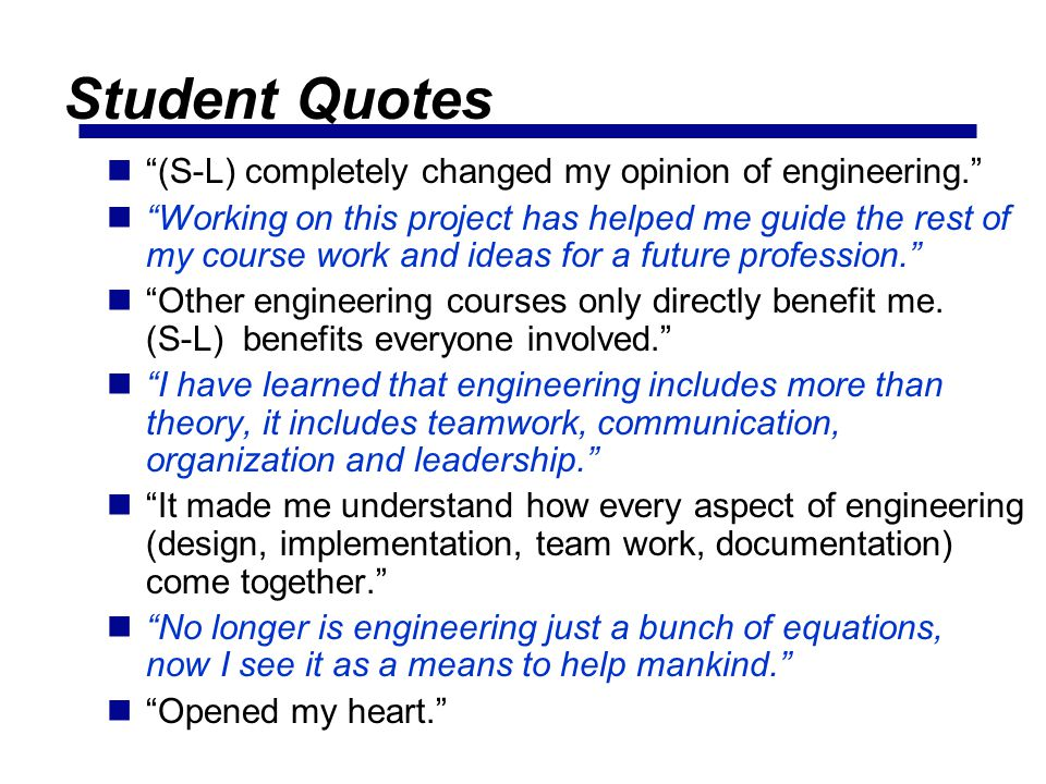 Student Quotes (S-L) completely changed my opinion of engineering.