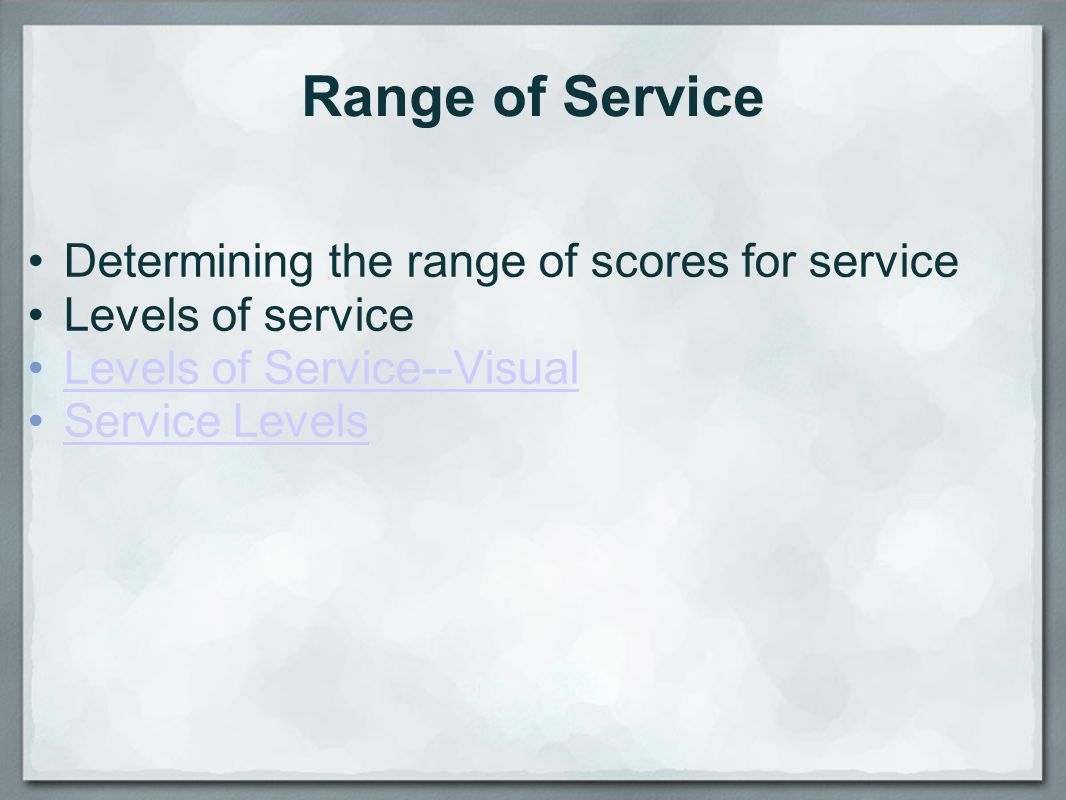Range of Service Determining the range of scores for service