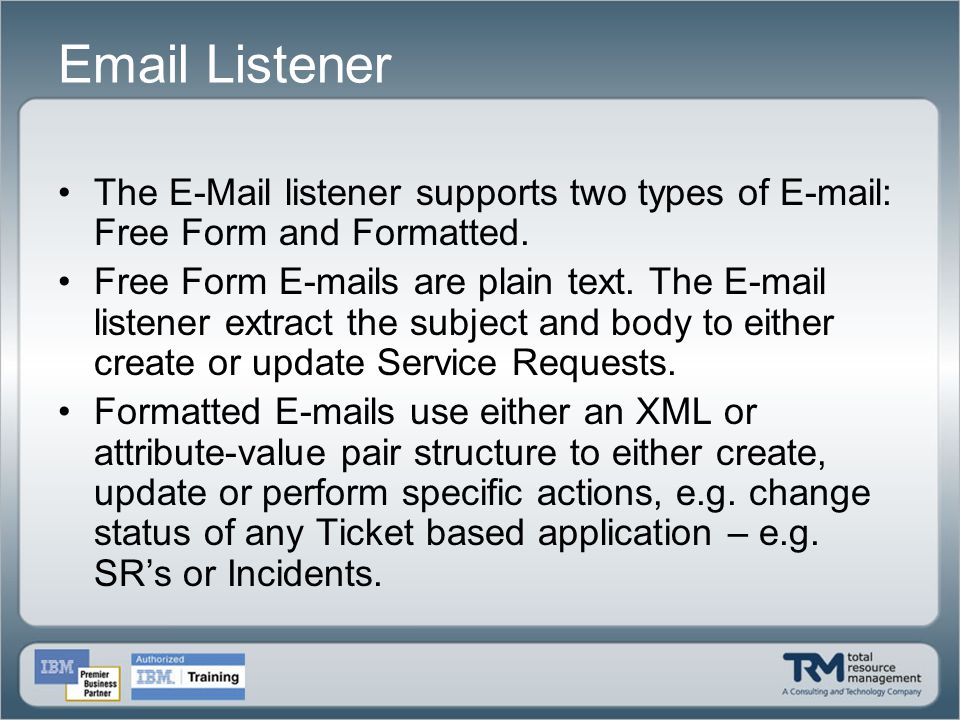 Email Listener The E-Mail listener supports two types of E-mail: Free Form and Formatted.