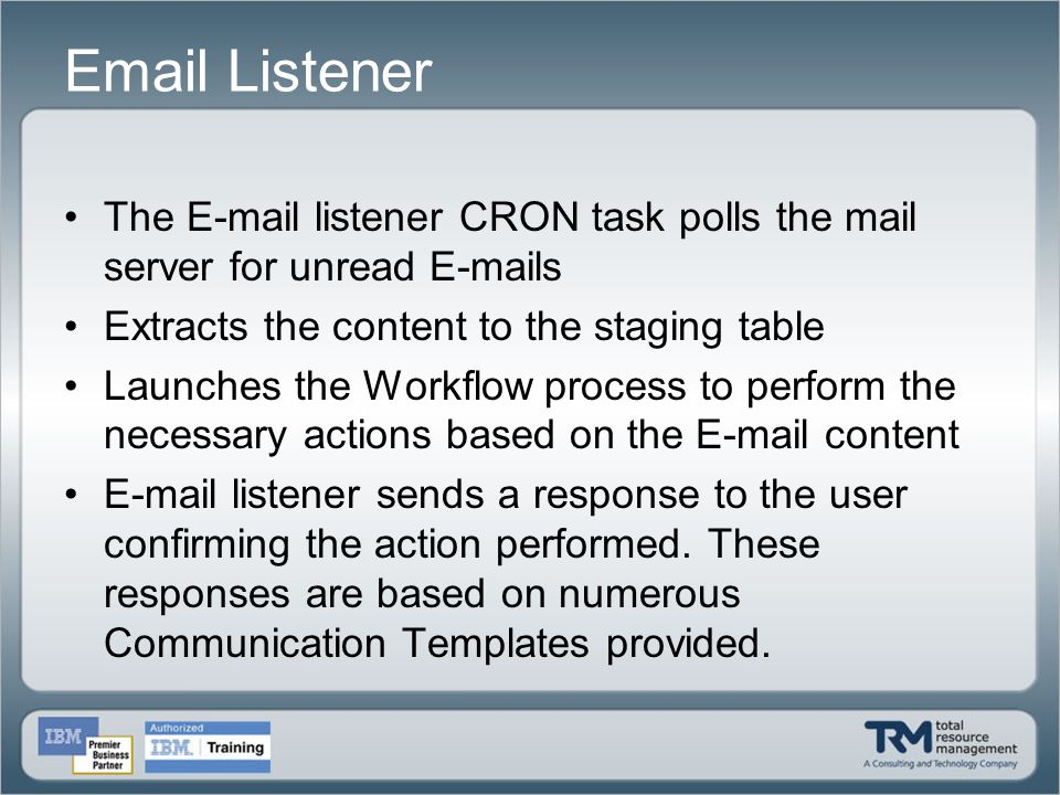 Email Listener The E-mail listener CRON task polls the mail server for unread E-mails. Extracts the content to the staging table.