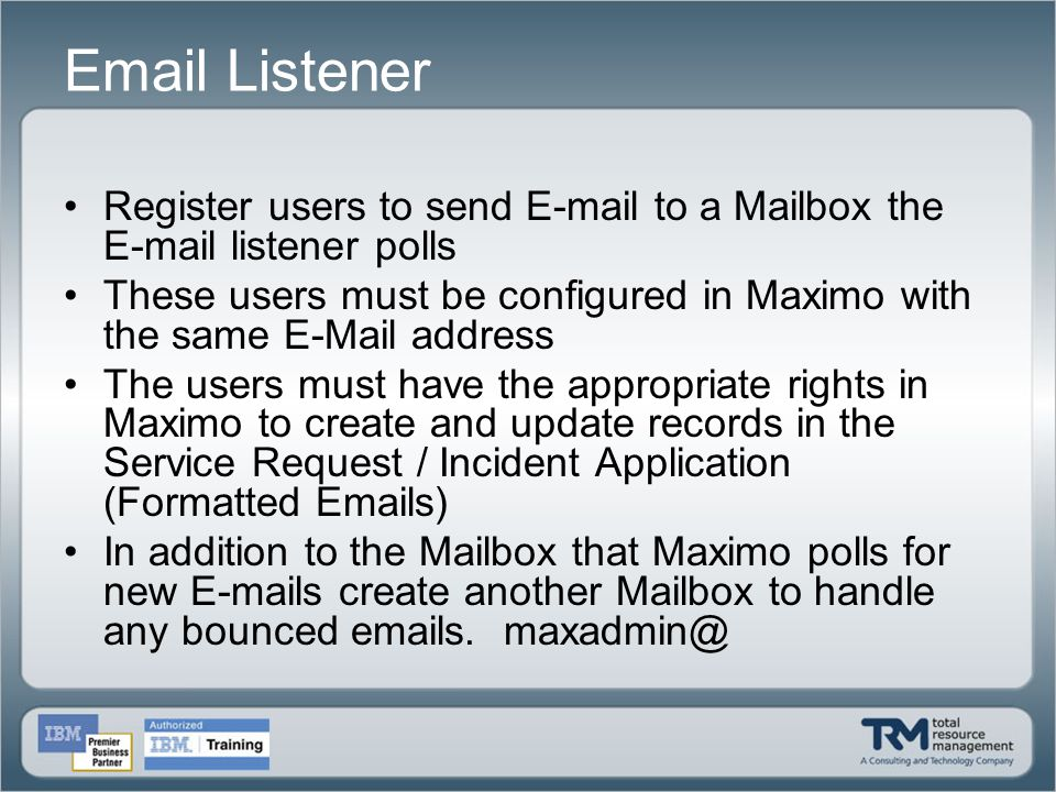 Email Listener Register users to send E-mail to a Mailbox the E-mail listener polls.
