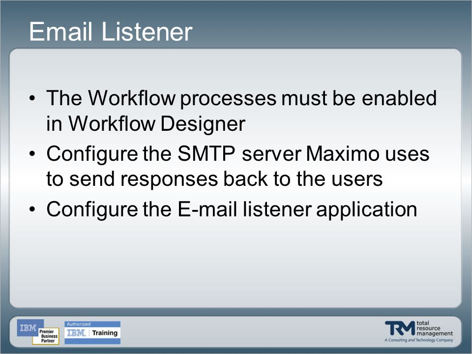 Email Listener The Workflow processes must be enabled in Workflow Designer.