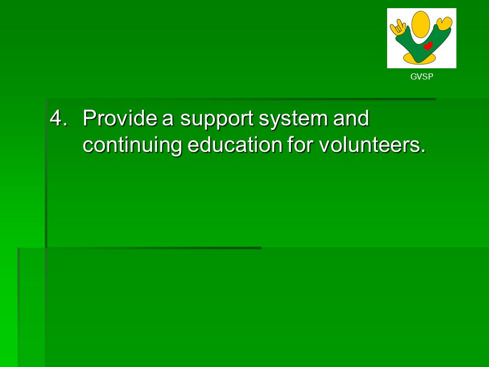 Provide a support system and continuing education for volunteers.