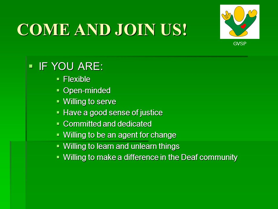 COME AND JOIN US! IF YOU ARE: Flexible Open-minded Willing to serve
