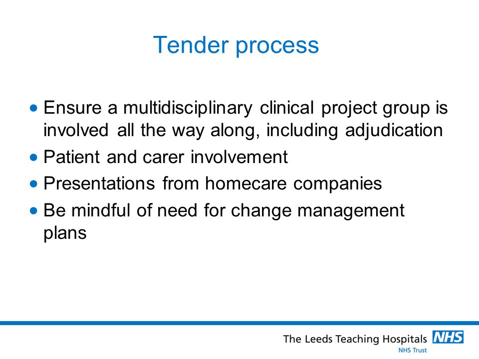 Tender process Ensure a multidisciplinary clinical project group is involved all the way along, including adjudication.