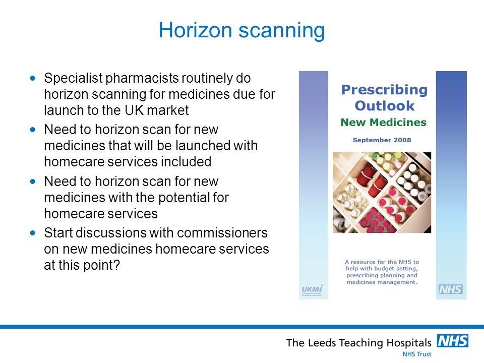 Horizon scanning Specialist pharmacists routinely do horizon scanning for medicines due for launch to the UK market.