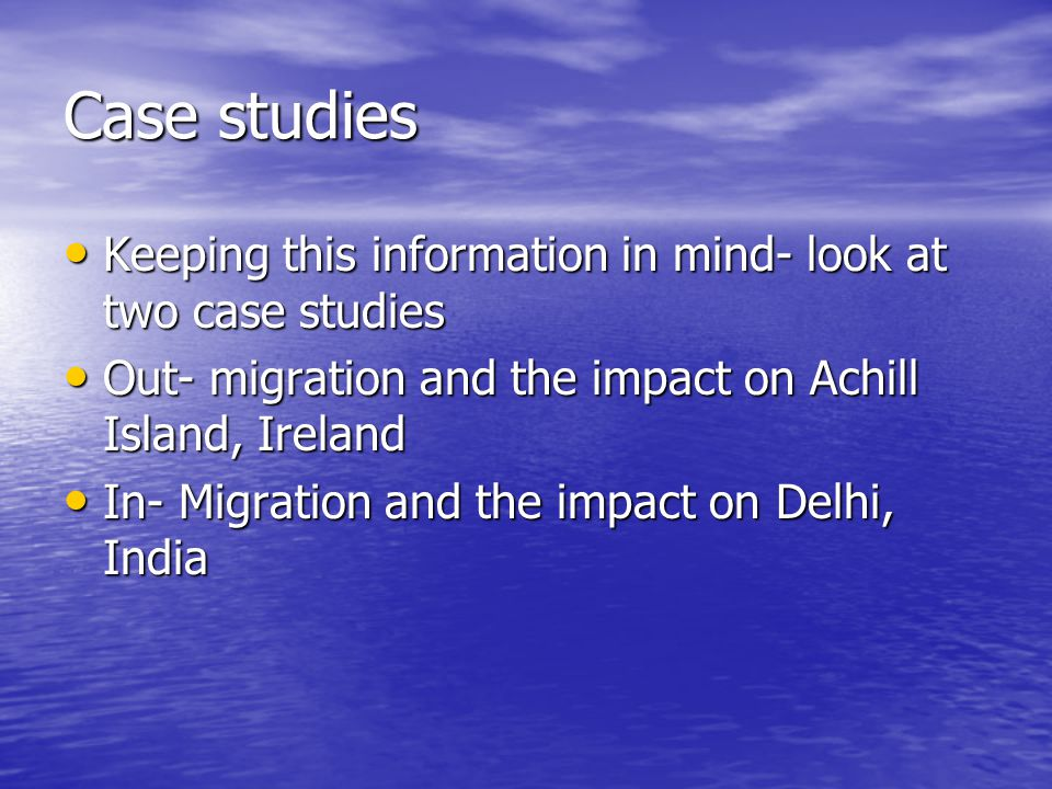 Case studies Keeping this information in mind- look at two case studies. Out- migration and the impact on Achill Island, Ireland.