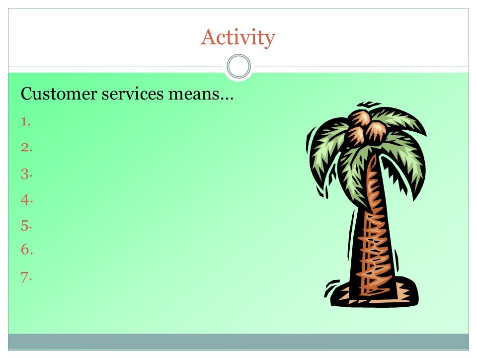 Activity Customer services means…