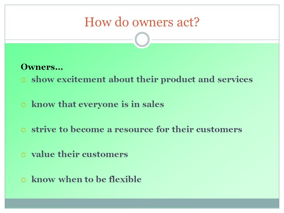 How do owners act Owners…