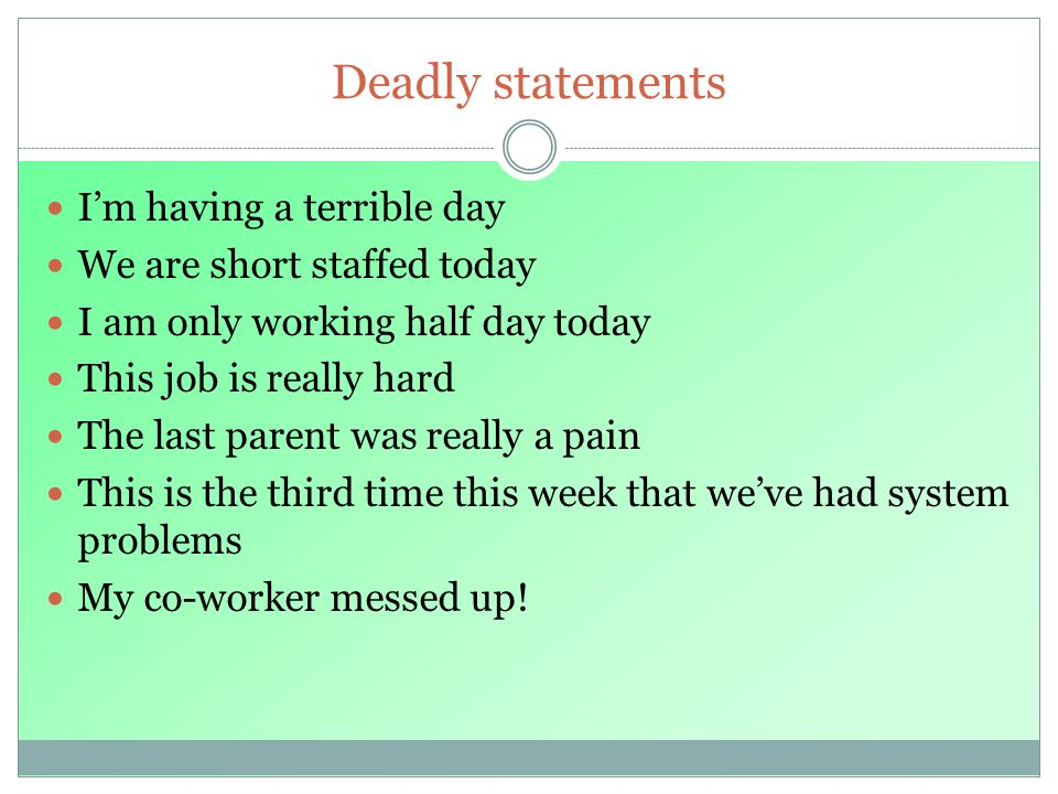 Deadly statements I'm having a terrible day We are short staffed today