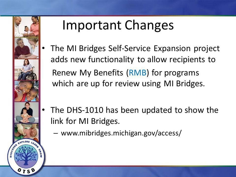 Important Changes The MI Bridges Self-Service Expansion project adds new functionality to allow recipients to.