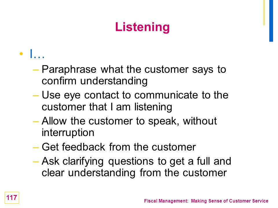 Listening I… Paraphrase what the customer says to confirm understanding. Use eye contact to communicate to the customer that I am listening.