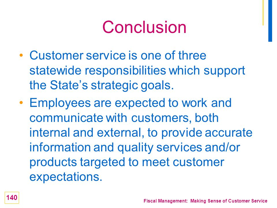 Conclusion Customer service is one of three statewide responsibilities which support the State's strategic goals.