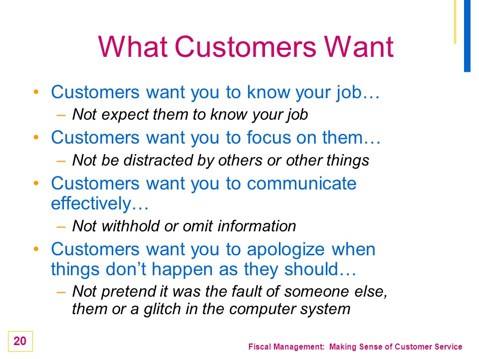 What Customers Want Customers want you to know your job…