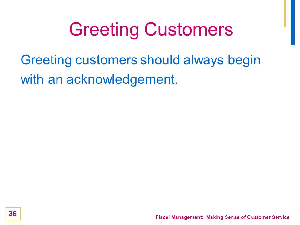 Greeting Customers Greeting customers should always begin