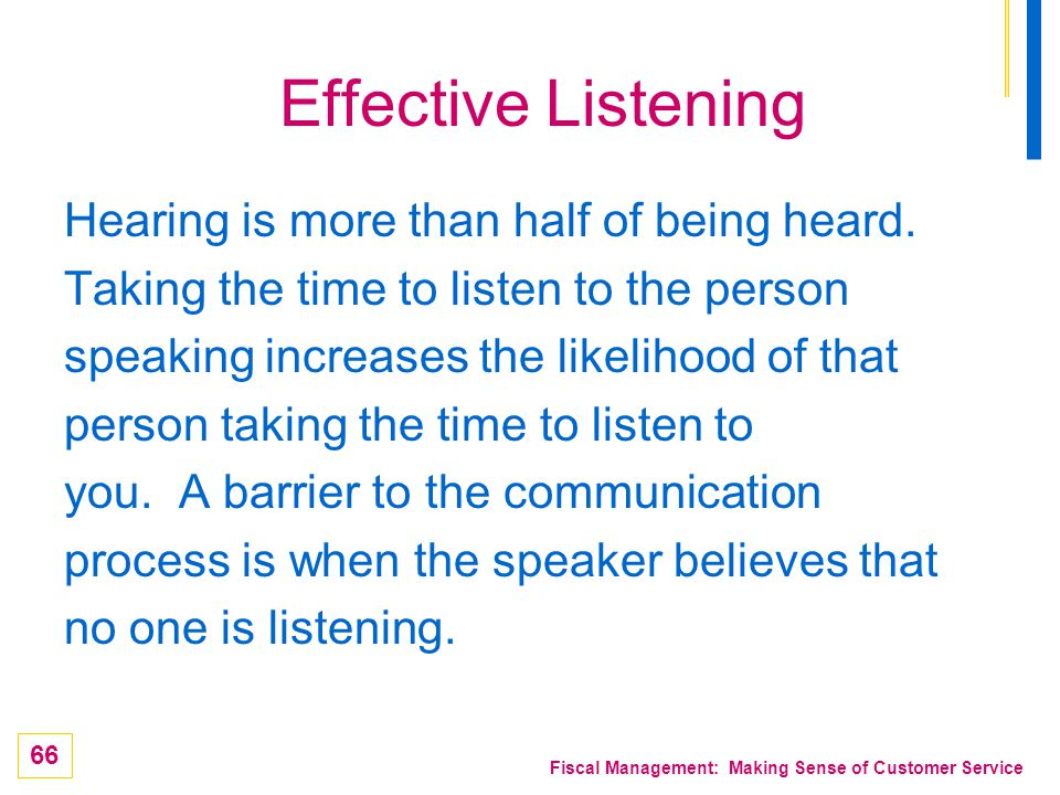 Effective Listening Hearing is more than half of being heard.