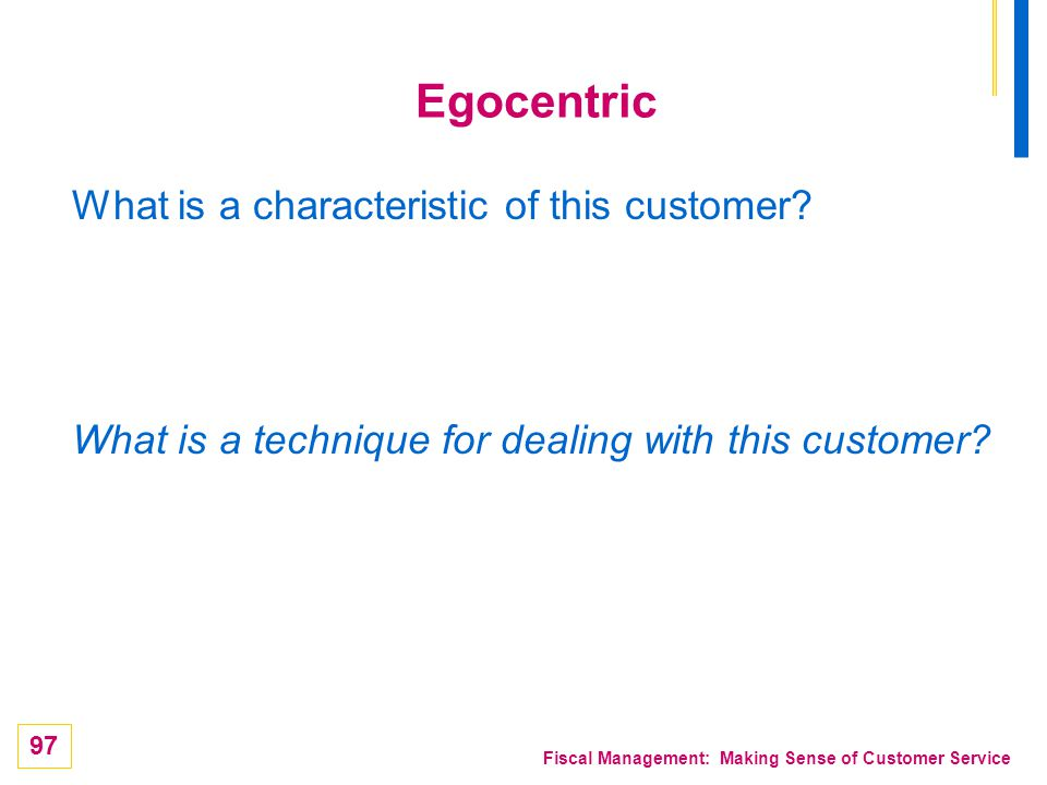 Egocentric What is a characteristic of this customer