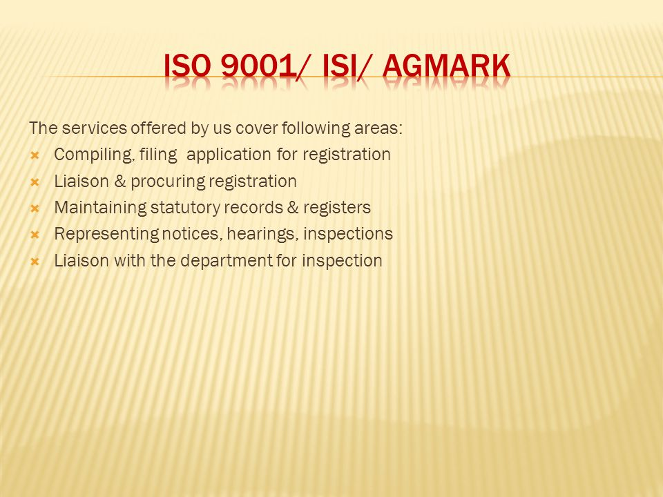 ISO 9001/ ISI/ AGMARK The services offered by us cover following areas: Compiling, filing application for registration.