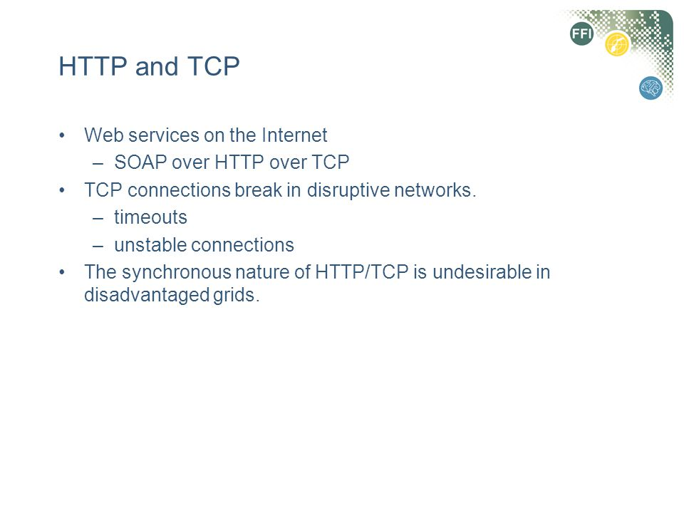 HTTP and TCP Web services on the Internet SOAP over HTTP over TCP