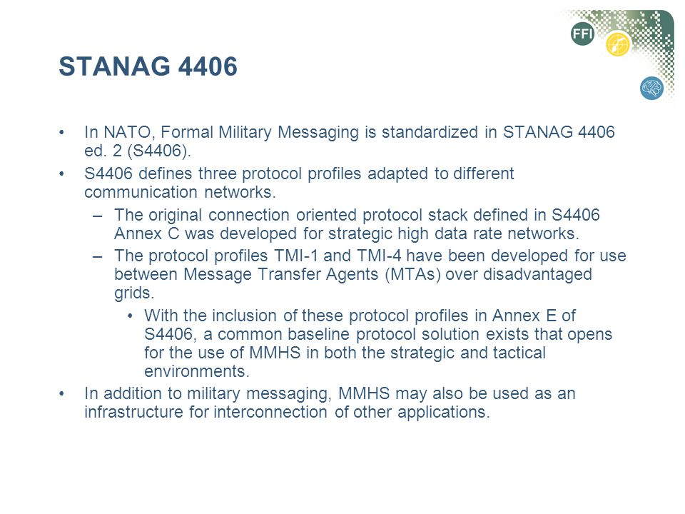 STANAG 4406 In NATO, Formal Military Messaging is standardized in STANAG 4406 ed. 2 (S4406).