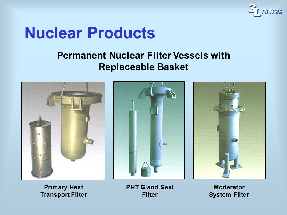 Nuclear Products Permanent Nuclear Filter Vessels with Replaceable Basket. Primary Heat Transport Filter.