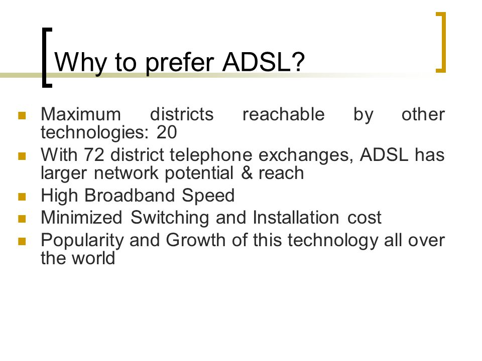 Why to prefer ADSL Maximum districts reachable by other technologies: 20.