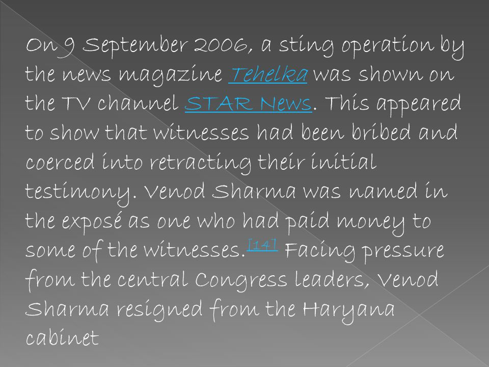 On 9 September 2006, a sting operation by the news magazine Tehelka was shown on the TV channel STAR News.