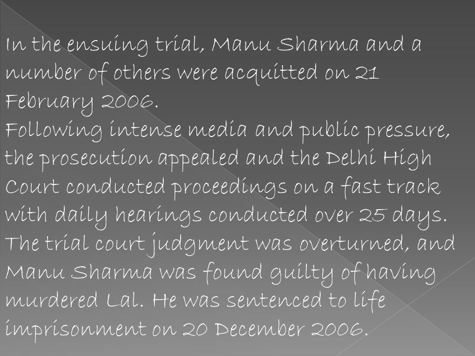 In the ensuing trial, Manu Sharma and a number of others were acquitted on 21 February 2006.