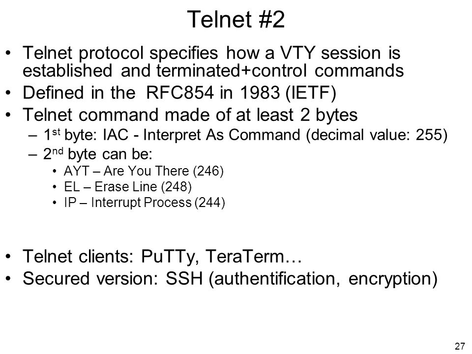 Telnet #2 Telnet protocol specifies how a VTY session is established and terminated+control commands.