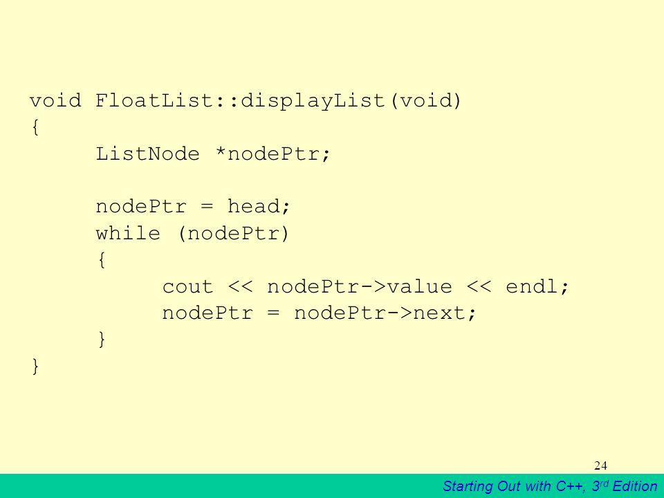 void FloatList::displayList(void) {. ListNode. nodePtr;