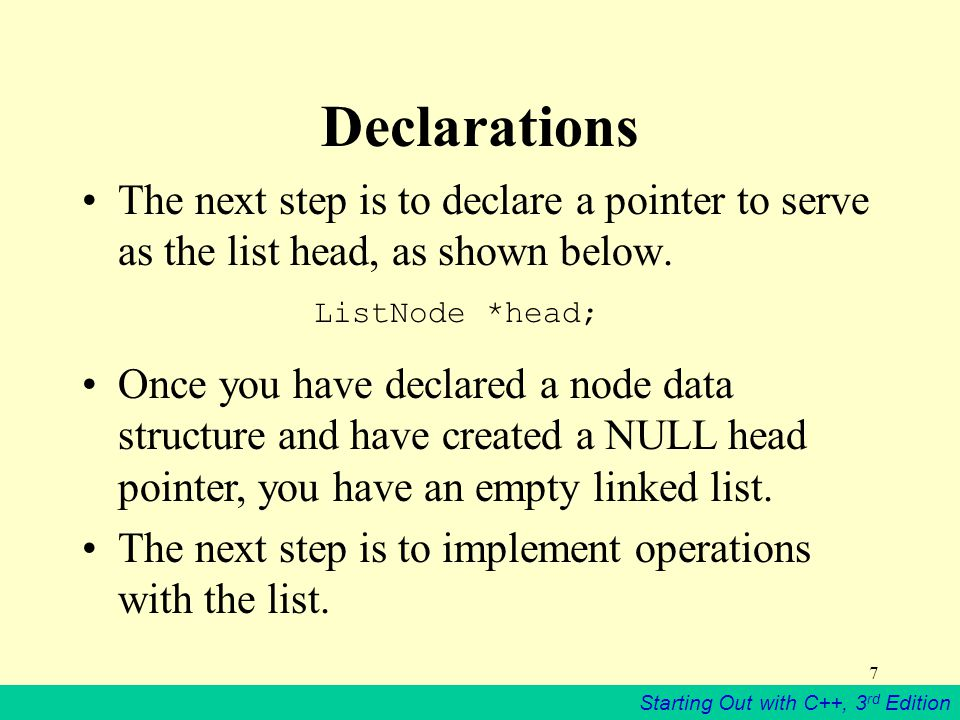 Declarations The next step is to declare a pointer to serve as the list head, as shown below. ListNode *head;