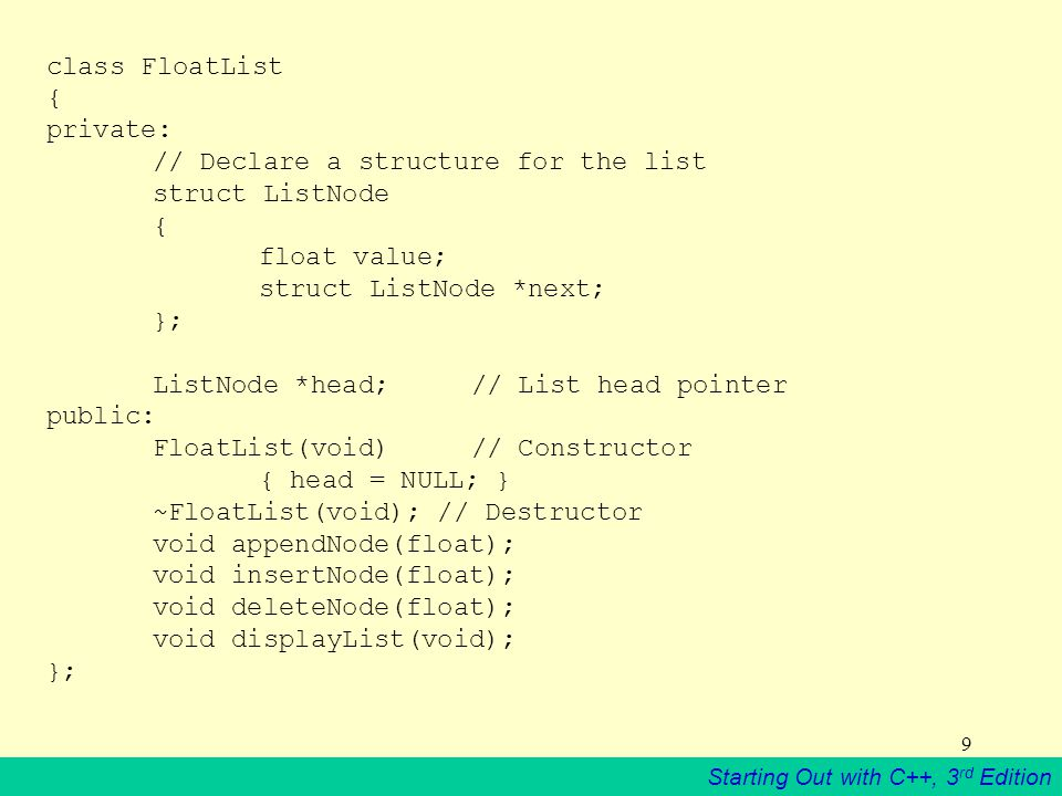 class FloatList { private:. // Declare a structure for the list