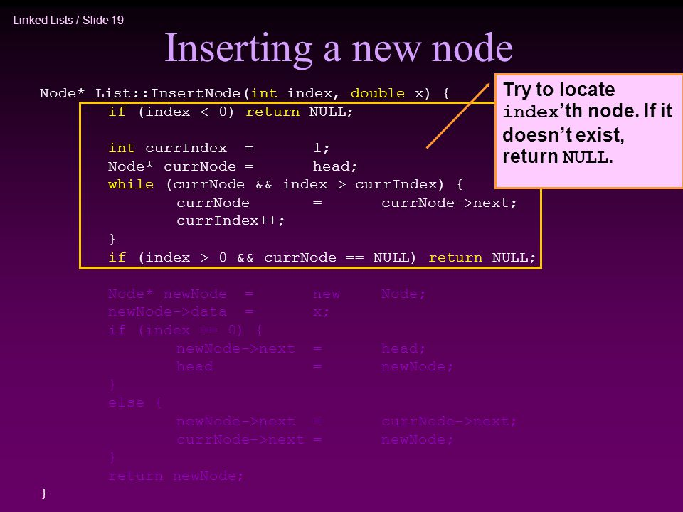 Inserting a new node Try to locate index'th node. If it doesn't exist, return NULL. Node* List::InsertNode(int index, double x) {