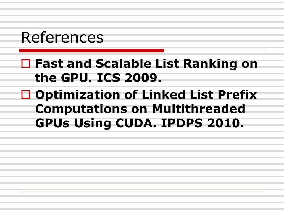 References Fast and Scalable List Ranking on the GPU. ICS 2009.