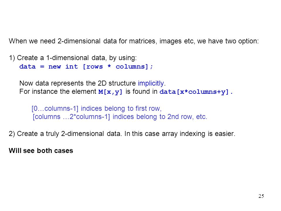 When we need 2-dimensional data for matrices, images etc, we have two option: