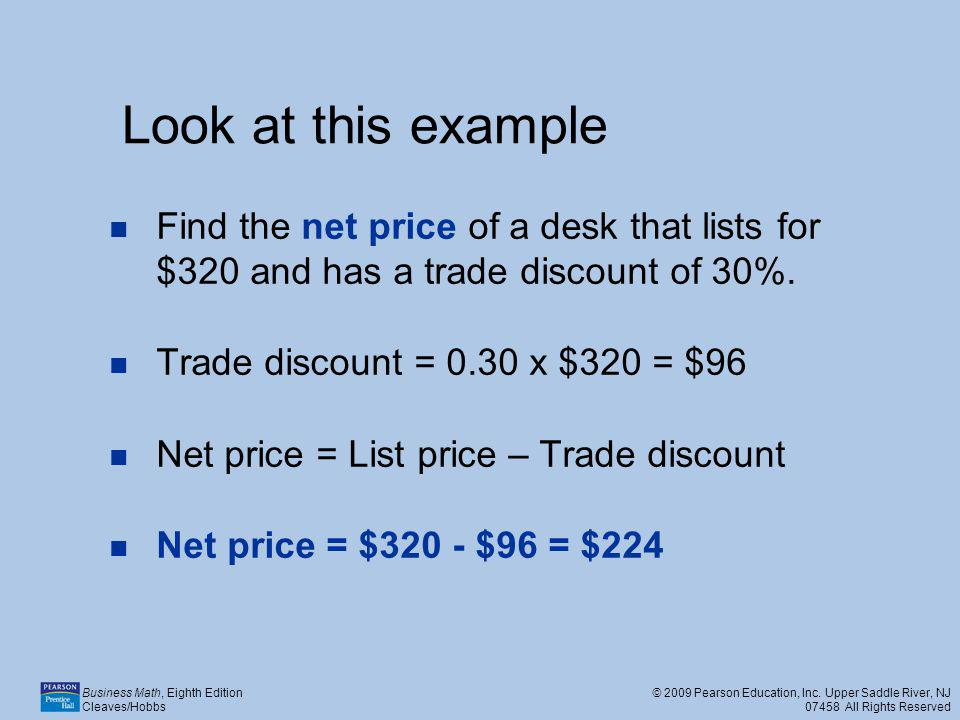 Look at this example Find the net price of a desk that lists for $320 and has a trade discount of 30%.