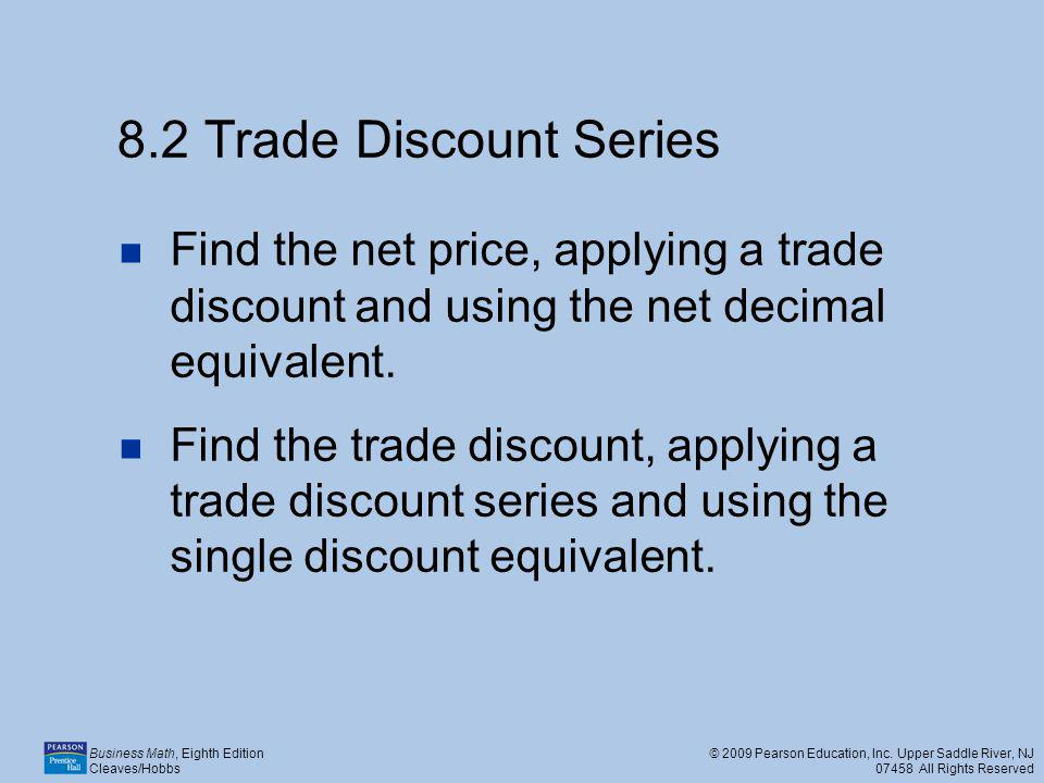 8.2 Trade Discount Series Find the net price, applying a trade discount and using the net decimal equivalent.