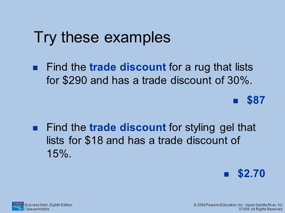 Try these examples Find the trade discount for a rug that lists for $290 and has a trade discount of 30%.