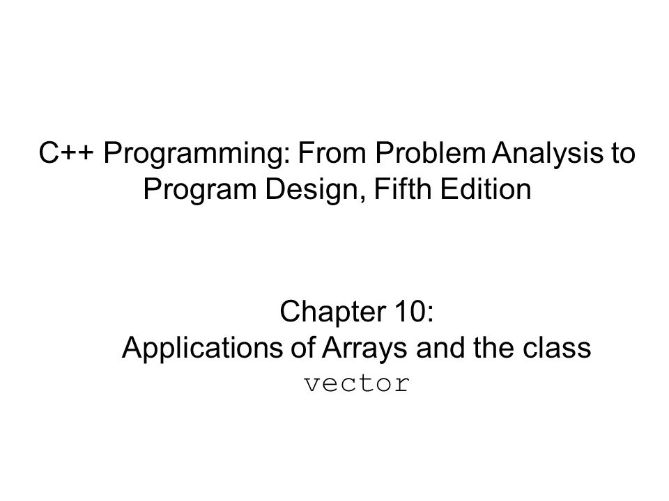 Chapter 10: Applications of Arrays and the class vector