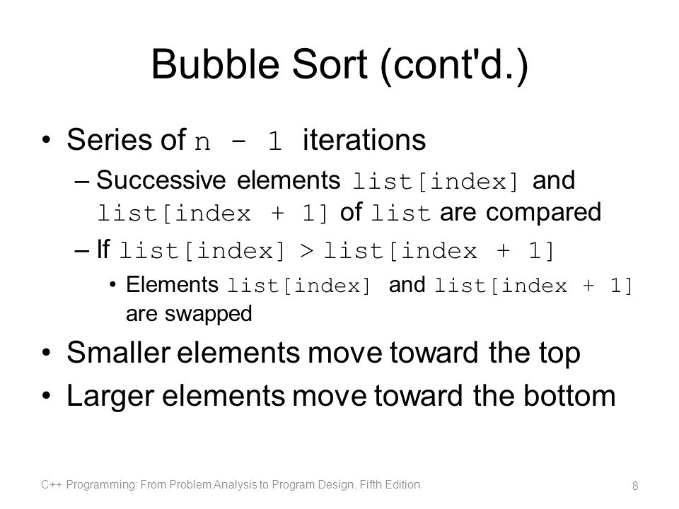 Bubble Sort (cont d.) Series of n - 1 iterations