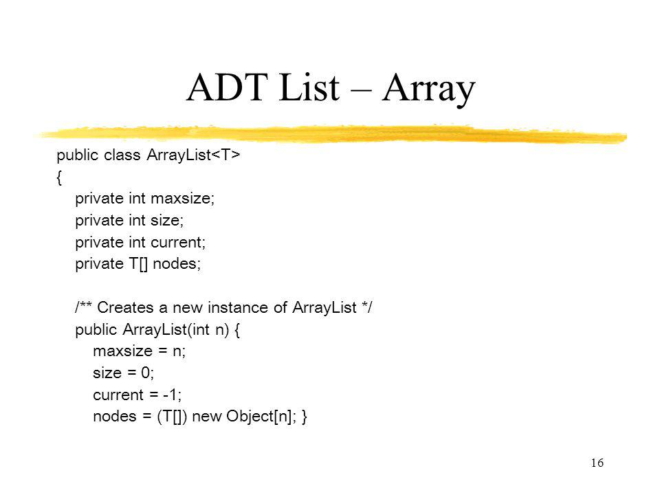 ADT List – Array public class ArrayList<T> {