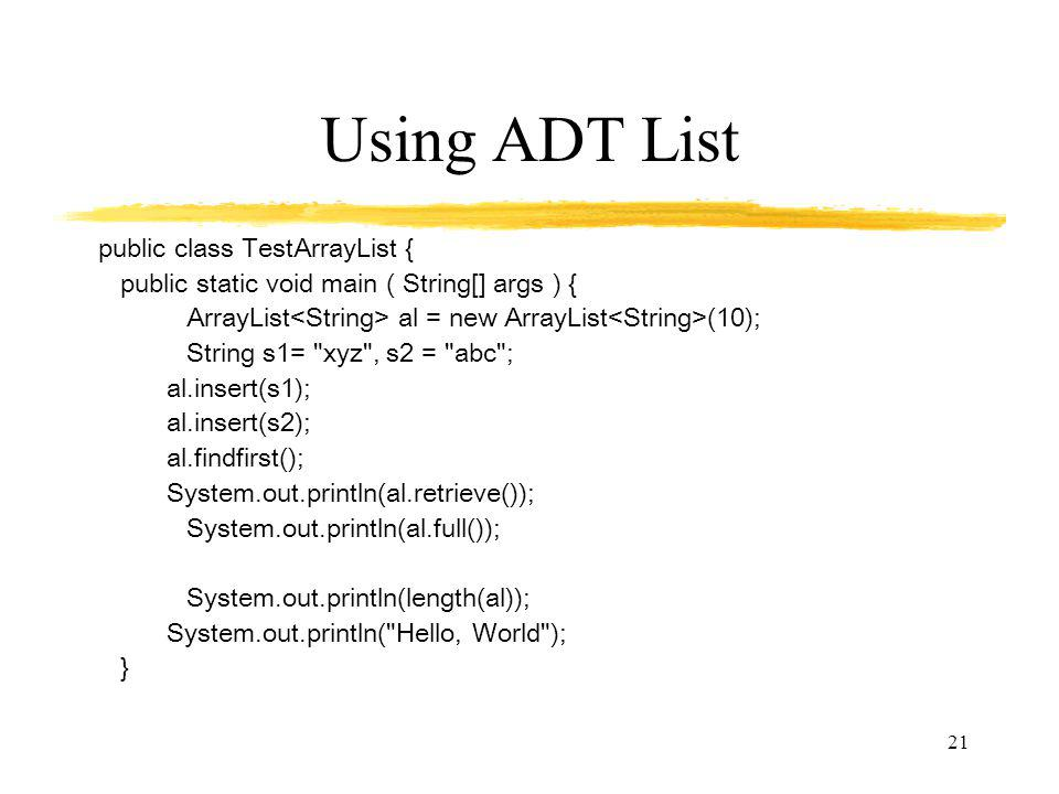 Using ADT List public class TestArrayList {
