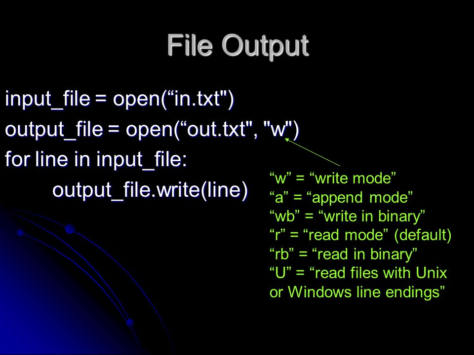 File Output input_file = open( in.txt )