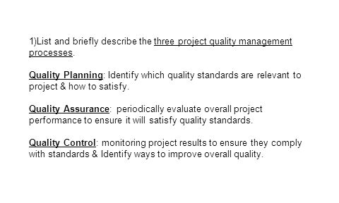 1)List and briefly describe the three project quality management processes.