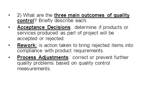 2) What are the three main outcomes of quality control